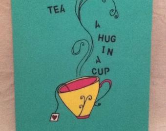 Tea, tea: a hug in a cup, painting, acrylic, tea cup, tea lover,customized