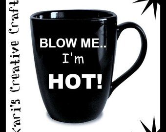 Blow Me, I'm HOT! Coffee Mug, Funny Coffee Cup, Sarcastic Coffee Mug