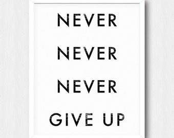Never Give Up Poster - Motivational Quote Print Inspirational Saying Typographic Minimalist Digital Printable Black & White Design Text Art