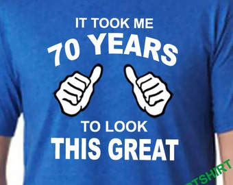 70th Birthday Shirt, It Took Me 70 Years to Look This Great tshirt, 70th Birhtday Gift for Father for Husband, Funny 70th Shirt, 1947 Gift
