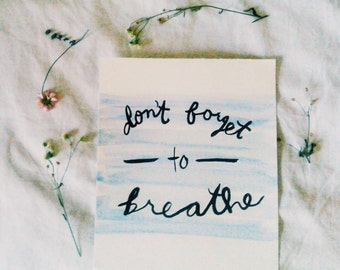 Hand Lettered Calligraphy / Watercolor Print / Don't Forget to Breathe / 8x10 / Wall Art