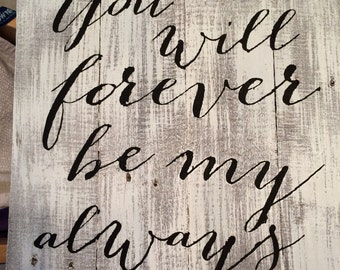 You will forever be my always pallet sign