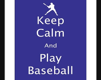 Keep Calm and Play Baseball - Play Baseball - Art Print - Keep Calm Art Prints - Posters