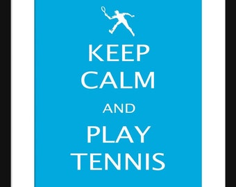 Keep Calm and Play Tennis - Play Tennis - Art Print - Keep Calm Art Prints - Posters