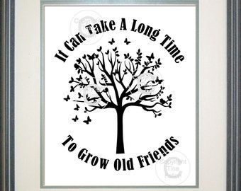 Tree - It takes a long time to grow old friends