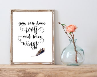 You Can Have Roots and Have Wings instant download printable