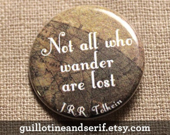 "Not all who wander are lost - JRR Tolkein - 1.25"" pinback button"