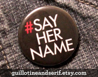 "Say Her Name 1.25"" button"
