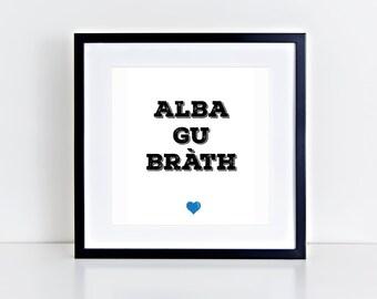 Alba Gu Brath | Gaelic | Scotland | Positive | Inspirational Art Print | 8x8 Print | Room Decor Gift