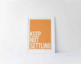 Keep Not Settling [printable digital poster print]
