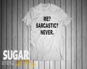 Me sarcastitc never shirt, sarcastic shirt, me sarcastic never tshirt tumblr, instagram shirt, slogan tshirt
