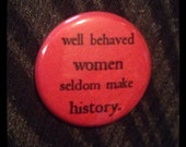 well behaved women seldom make history 1 inch pin