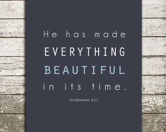 Bible Verse Wall Art Print - Ecclesiastes 3:11 Scripture - He has made everything beautiful - Many Print Sizes and Colors Available
