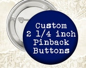 Custom or Photo 2 1/4  Inch Pinback Button Badges - Choose Quantity at Checkout