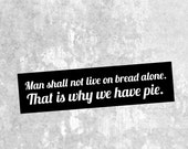 Man Shall Not Live On Bread Alone