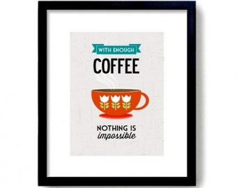 Coffee Print, With Enough Coffee Nothing Is Impossible, Coffee Wall Art Quote Coffee Typographic Print
