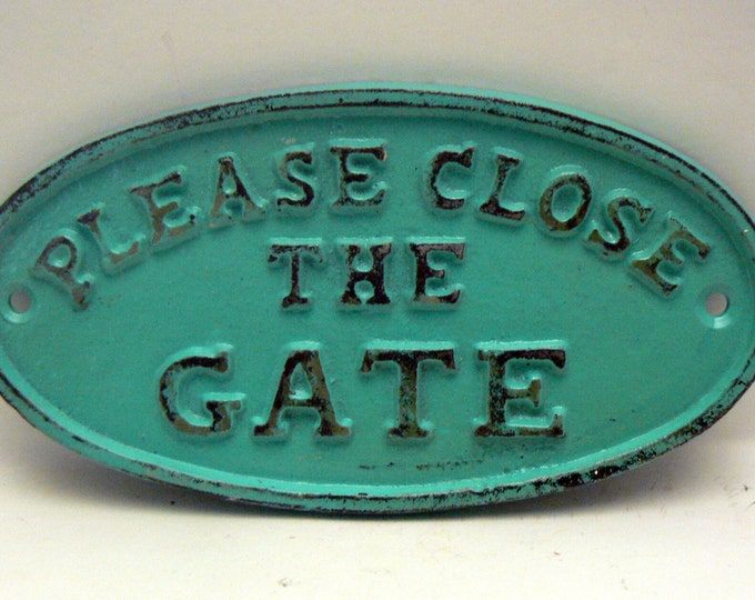 Please Close The Gate Small Cast Iron Sign Turquoise Aqua Color Wall Decor Sign Shabby Elegance Distressed Porch Garden Deck Plaque