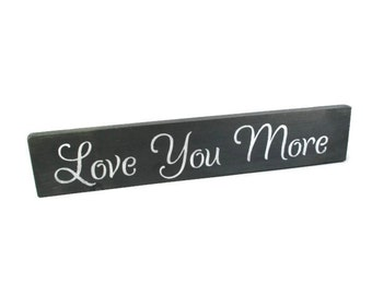 Love You More Sign - Wedding Decoration - Master Bedroom Decor - Wedding Signs