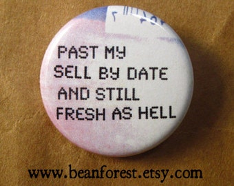 "past my Sell By date still fresh as hell - birthday retirement gifts over the hill party pin old age 1.25"" pinback button fridge magnet"