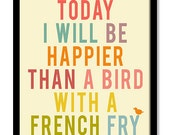 Today I will be happier than a bird with a french fry Wall art print poster Typography Art prints wall art quotes motivational poster art