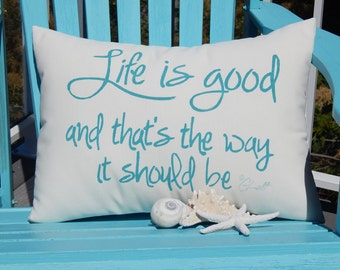 """Outdoor pillow LIFE IS GOOD and that's the way it should be 15""""x20"""" handpainted select your lettering color"""