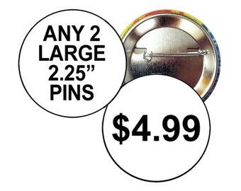 """Any 2 Large Pinback Buttons of Your Choice - Choose any Two Round 2.25"""" Pins"""