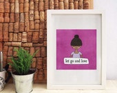 Let Go and Love  - Girl With A Message - Printable PDF - Home Decor Wall Art