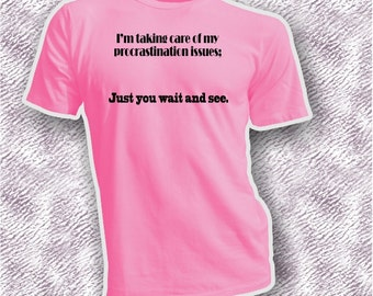Procrastination Issues Sarcastic Shirt - Time Management Funny Shirts - Wait Til Last Minute Tshirt - Just Wait to See This T Shirt
