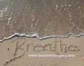 Breathe Sand Beach Writing  Fine Art Photo Inspirational Quotes