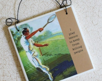 Funny Sign I Play Tennis To keep From Killing For Male Player