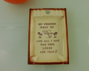 Florida Souvenir - All I Got Lousy Ashtray - Ceramic