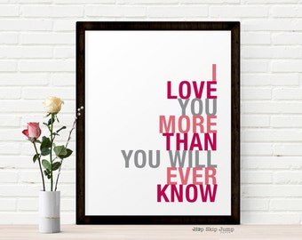 Anniversary Gift, Love Art Print, I Love You More Than You Will Ever Know, Choose Colors