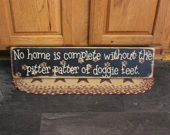 "Large Primitive ""No home is complete without the pitter patter of doggie feet"" wooden sign - your color choice"