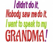 I didnt do it Nobody saw me do it I want to speak to my GRANDMA - Machine Embroidery Design - 5 Sizes