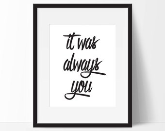 It Was Always You, Typography Print. 8x10 on A4 Archival Matte Paper