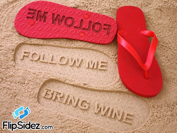 Follow Me BRING WINE Flip Flops - Personalized Custom Sandals *check size chart before ordering*
