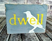 DWELL.   Hand Painted Wood Sign with Silhouette of Bird.  Gray, Yellow, and White Decor for Beach, Cottage, Country Design