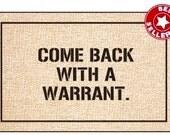 "Door Mat / Welcome Mat / Porch Mat -- ""Come Back With A Warrant"""