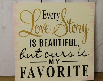 Every LOVE STORY is Beautiful Sign/Wedding Sign/Anniversary/Romantic Sign/Blush/Ivory/Gold/Romantic Elegance/Wood Sign