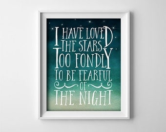 INSTANT DOWNLOAD Printable digital art file - I have loved the stars too fondly to be fearful of the night - Quote - SKU:484