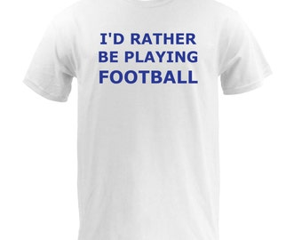 I'd Rather Be Playing Football - White