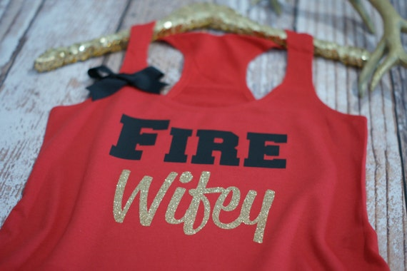 Fire bride Wife Girlfriend Tank Top Shirt. Fiance. Firefighter Wife Shirt. Strong Confident YOU. fire fighter.