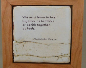We Must Learn to Live Together as Brothers or Perish Together as Fools Martin Luther King Quotation -- Framed Ceramic Tile