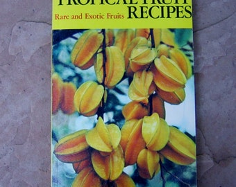 Tropical Fruit Recipes, vintage 1981 cookbooks, Rare and Exotic Fruits Cookbook, vintage cookbooks