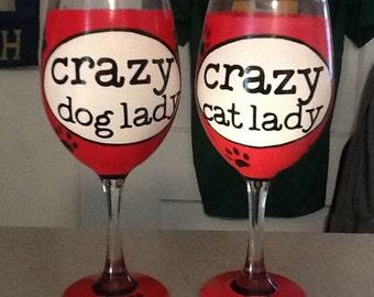 Crazy Dog Lady/ Crazy Cat Lady wineglasses.