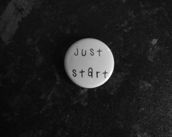 "Just Start 1"" Badge/Button/Pin"