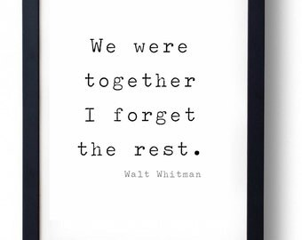 We Were Together. I forget the rest. Walt Whitman Quote Print