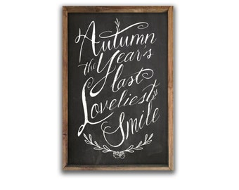 "Autumn signs Autumn decor Fall decor Fall signs Chalkboard art Autumn quotes Autumn the year's last loveliest smile 13.5""x19.5""x2"""