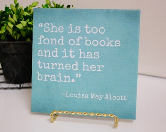 She is too Fond of Books & it has Turned her Brain-Louisa May Alcott quote tile.Customize color!Perfect gift for reader,book lover