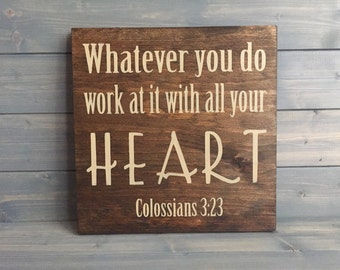 Work at it with All your Heart Custom Scripture Wood Sign, Stained and Hand Painted, Bible Verse decor, Colossians 3:23, Scripture decor
